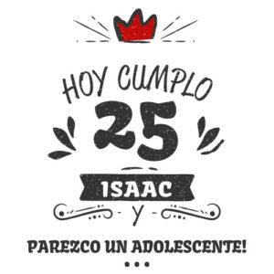 Camiseta cumpleaños HOY CUMPLO 25 Y PAREZCO UN ADOLECENTE